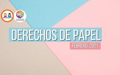 Derechos de Papel: Muertes, Incidentes y Amenazas a la Protección Integral de Niños, Niñas y Adolescentes febrero 2021